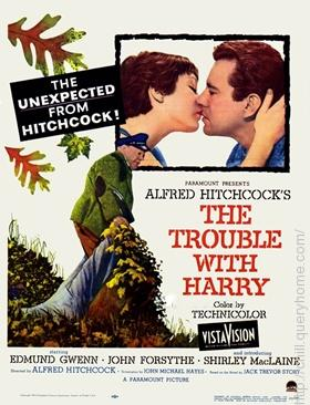 In Alfred Hitchcock's film 'The Trouble with Harry', the trouble was Harry's death.