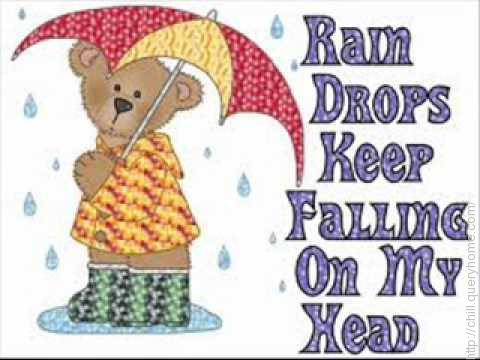 Raindrops Keep Fallin' on My Head