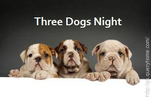 Three Dogs Night